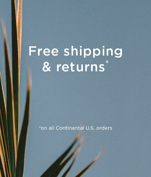Free shipping and free returns on all continental US orders