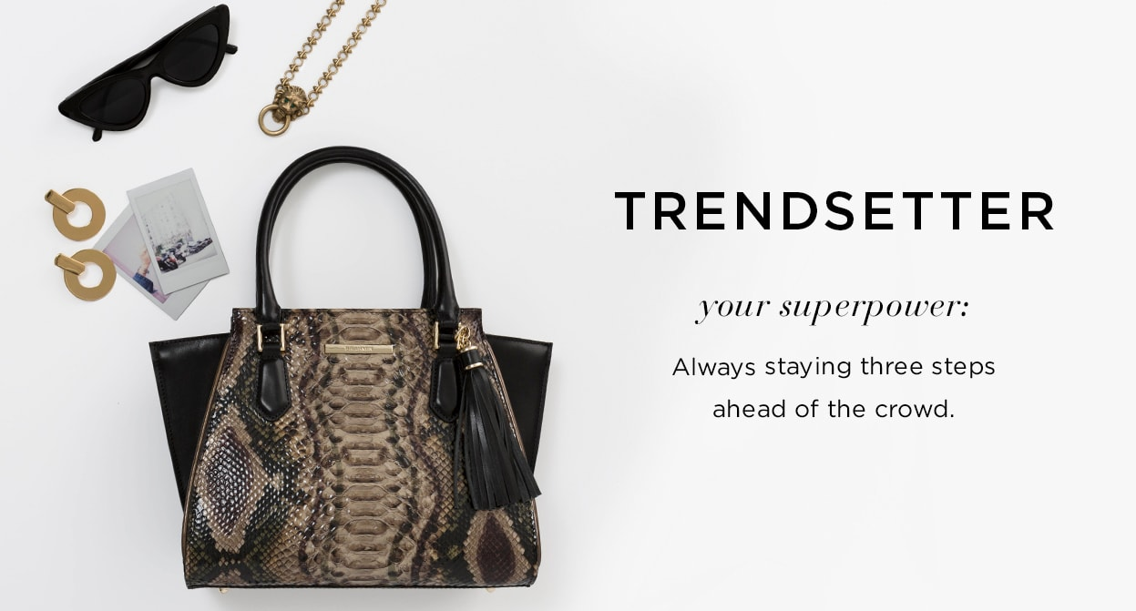 Trendsetter. Your superpower: Always staying three steps ahead of the crowd.