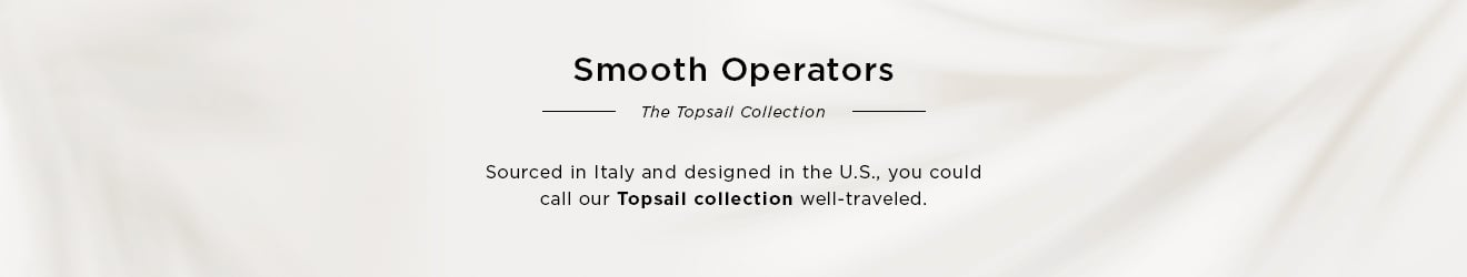 Smooth Operators: The Topsail Collection