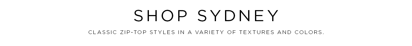Shop Sydney: Classic zip-top styles in a variety of textures and colors.