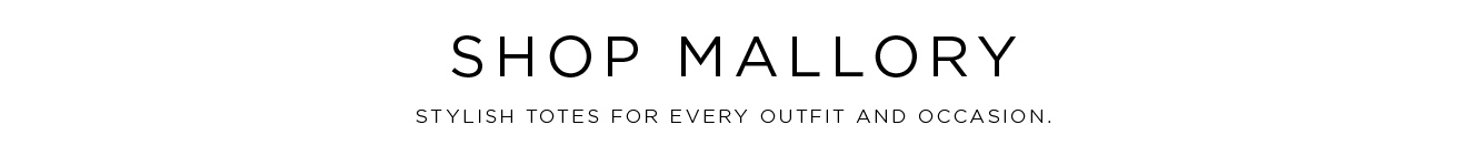 Shop Mallory: Stylish totes for every outfit and occasion.
