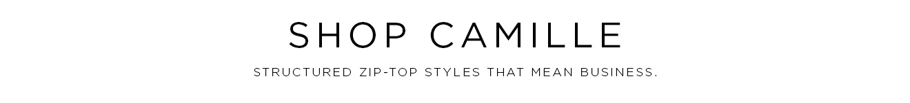 Shop Camille: Structured zip-top styles that mean business.